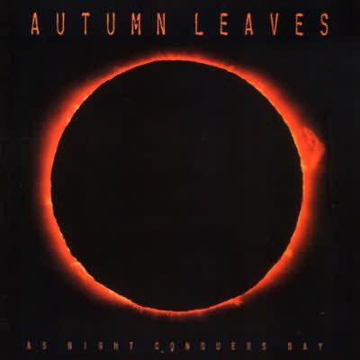 Autumn Leaves  - Night Conquers Day 1999